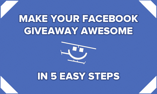 Make Your Facebook Giveaway Awesome in 5 Easy Steps