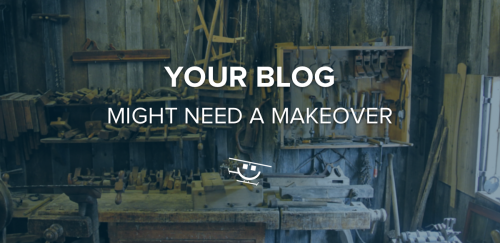 Your Blog Might Need a Makeover