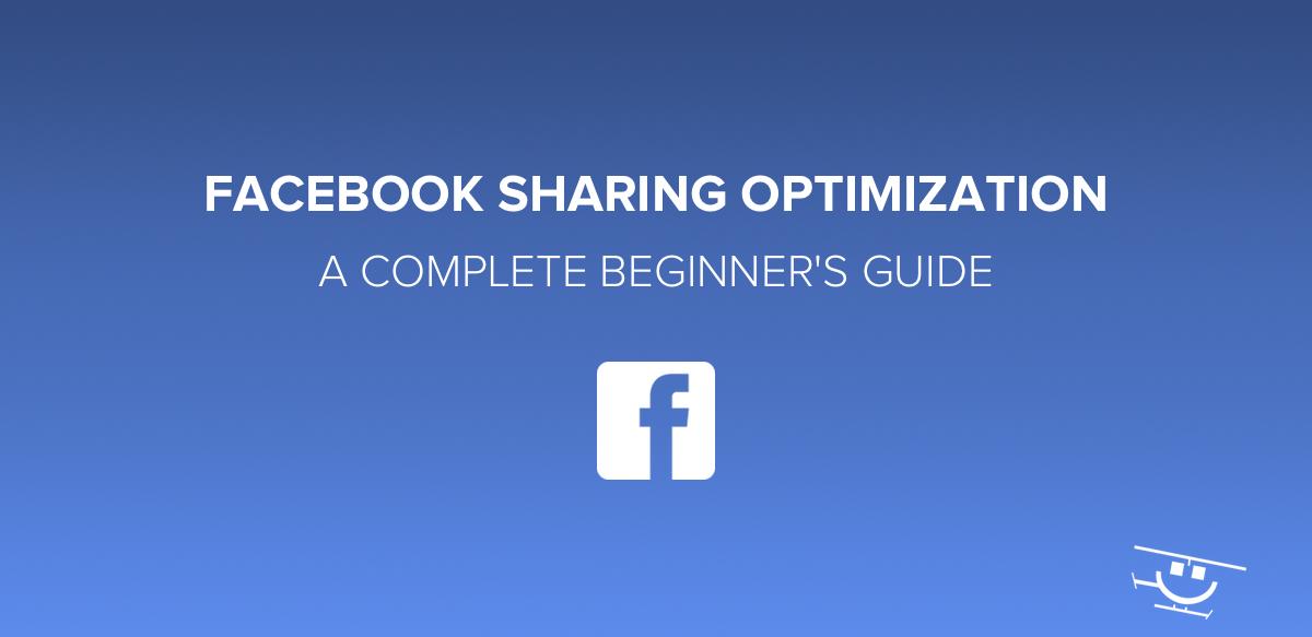 Facebook Sharing Optimization: A Complete Beginner's Guide